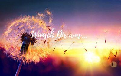 Wünsch Dir was…und es kommt zu Dir.
